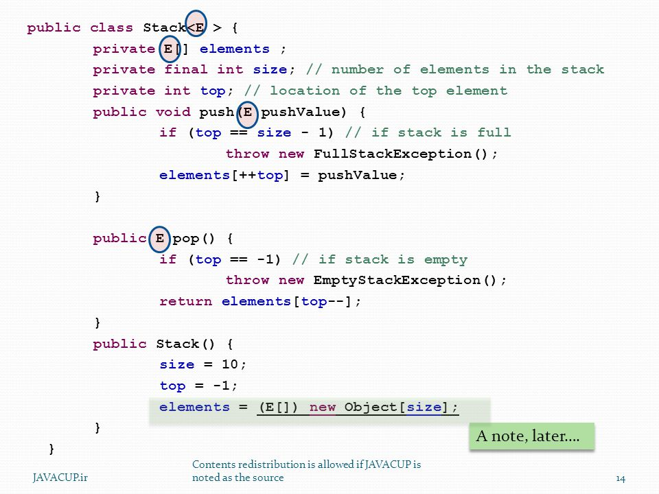 public class Stack { private E[] elements ; private final int size; // number of elements in the stack private int top; // location of the top element
