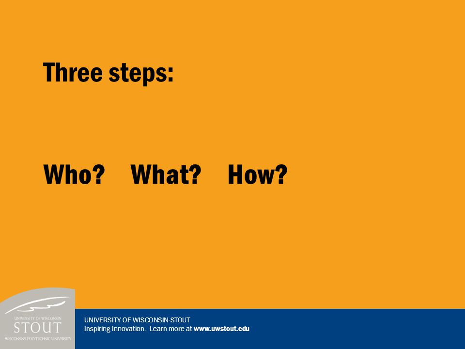 Three steps: Who? What? How?