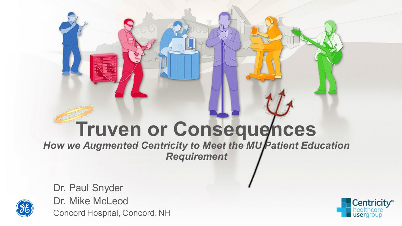 Truven or Consequences How we Augmented Centricity to Meet the MU Patient Education Requirement Dr.