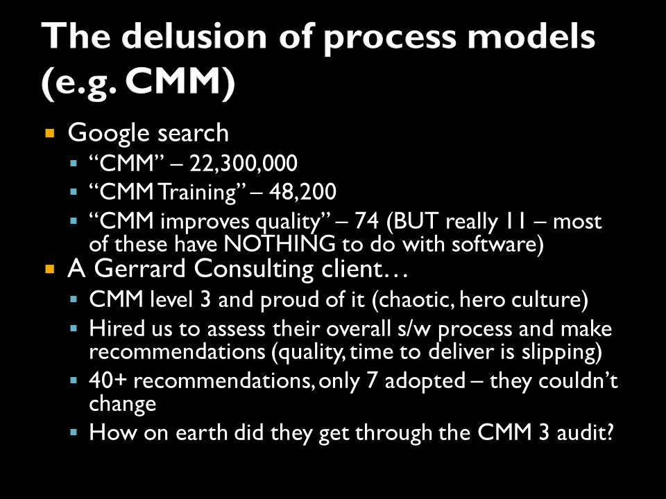 " Google search  ""CMM"" – 22,300,000  ""CMM Training"" – 48,200  ""CMM improves quality"" – 74 (BUT really 11 – most of these have NOTHING to do with so"