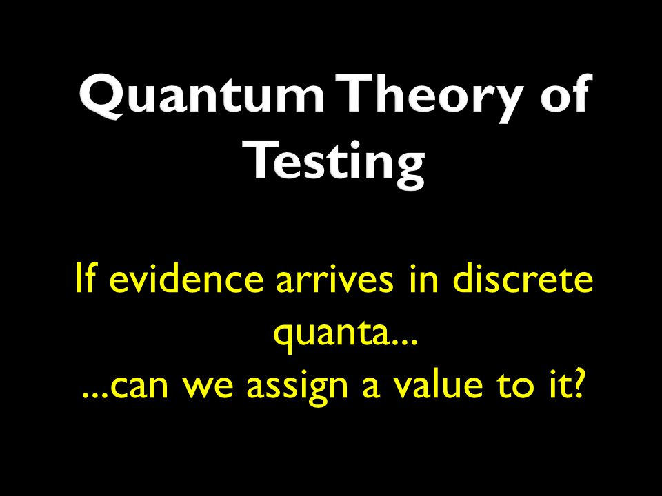 If evidence arrives in discrete quanta......can we assign a value to it?