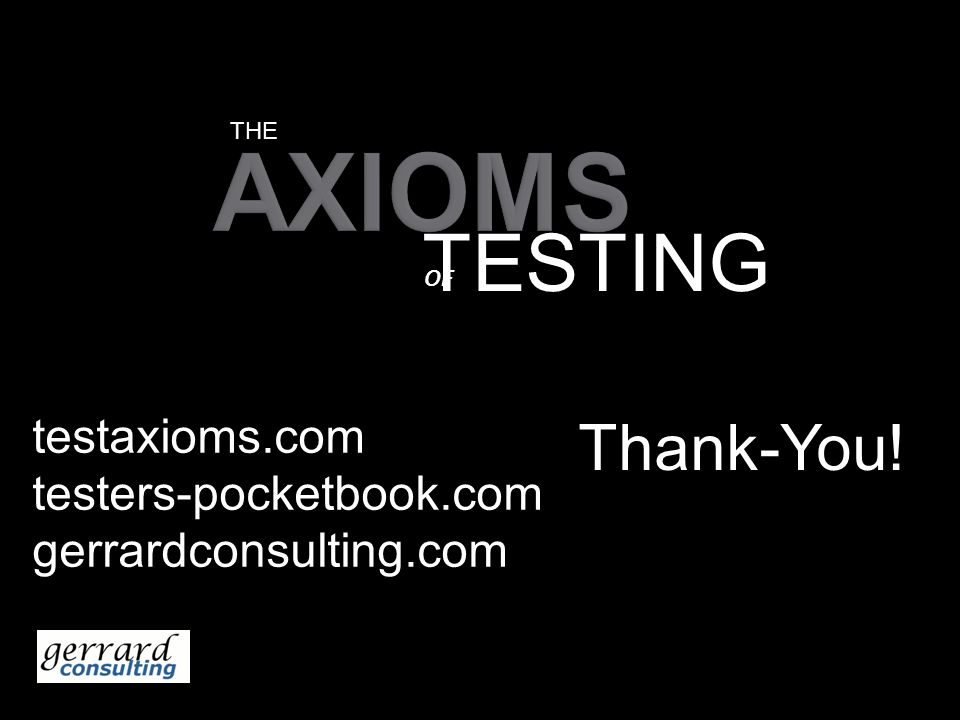 Thank-You! THE TESTING OF testaxioms.com testers-pocketbook.com gerrardconsulting.com