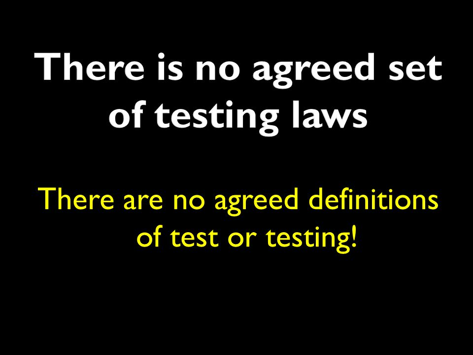 There are no agreed definitions of test or testing!
