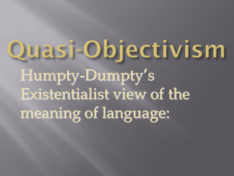 Humpty-Dumpty's Existentialist view of the meaning of language:
