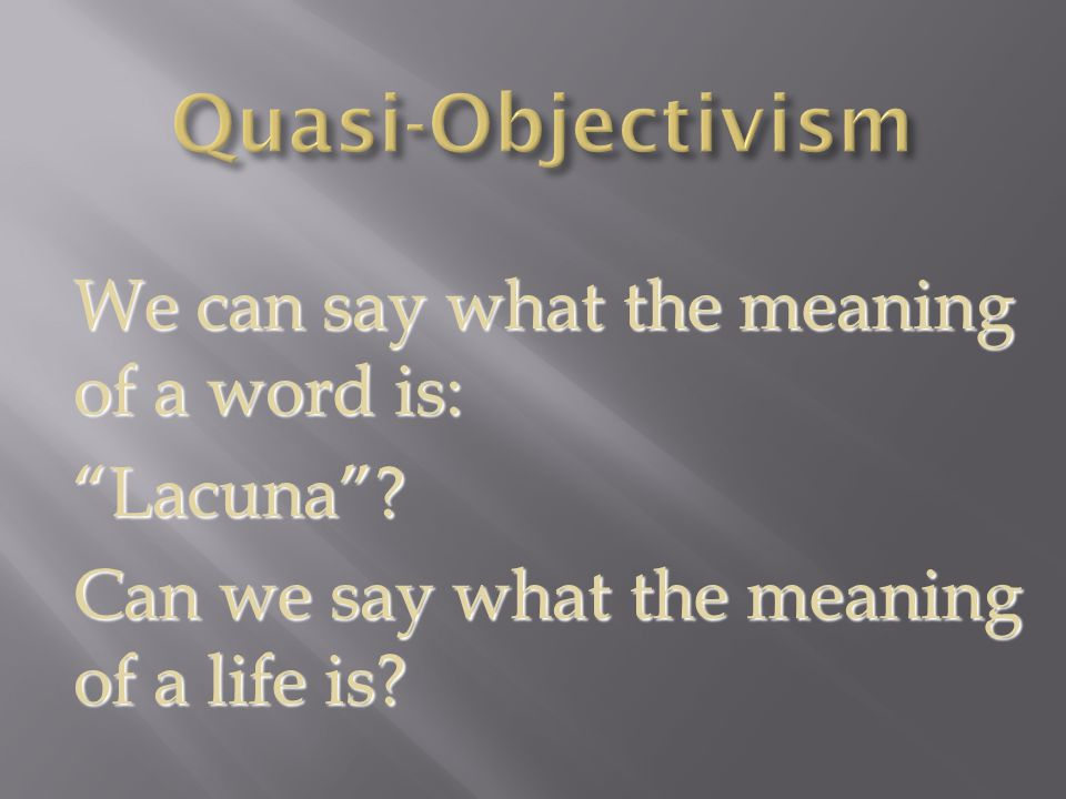 We can say what the meaning of a word is: Lacuna Can we say what the meaning of a life is