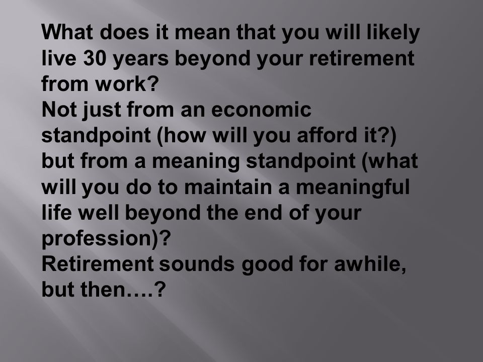 What does it mean that you will likely live 30 years beyond your retirement from work.