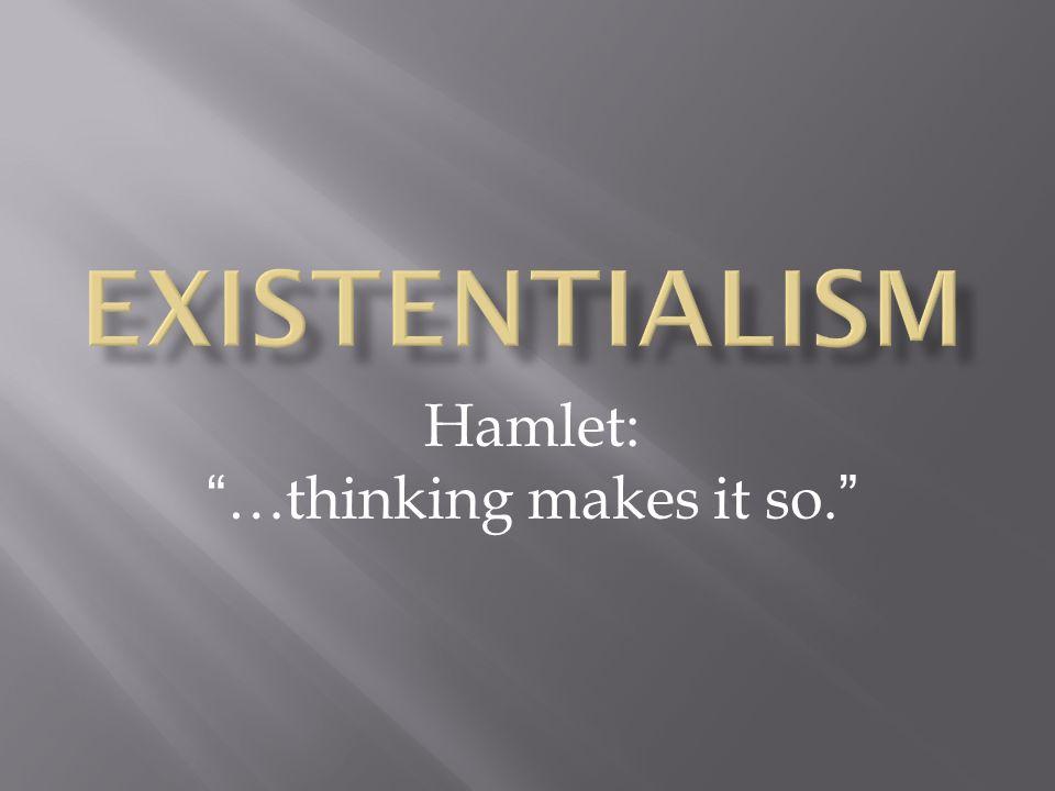 Hamlet: …thinking makes it so.