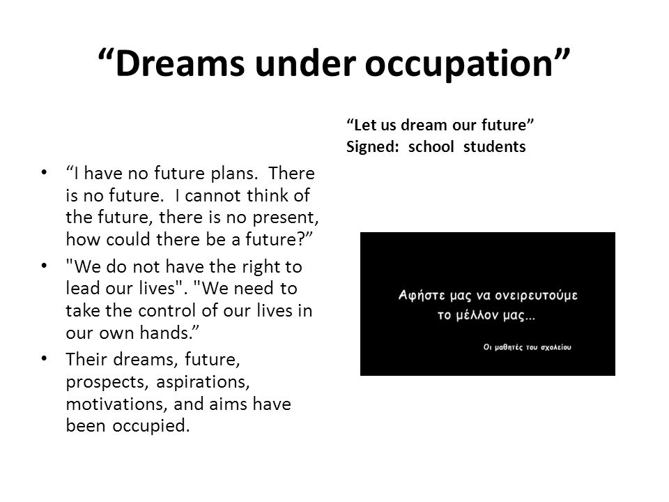 Dreams under occupation I have no future plans.