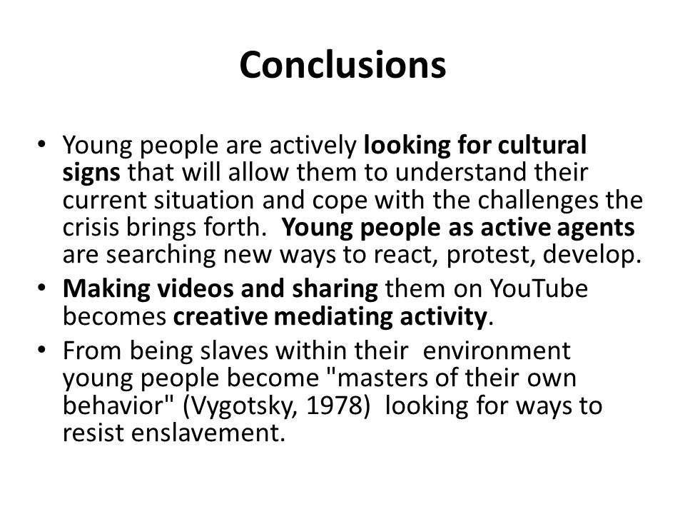 Conclusions Young people are actively looking for cultural signs that will allow them to understand their current situation and cope with the challenges the crisis brings forth.