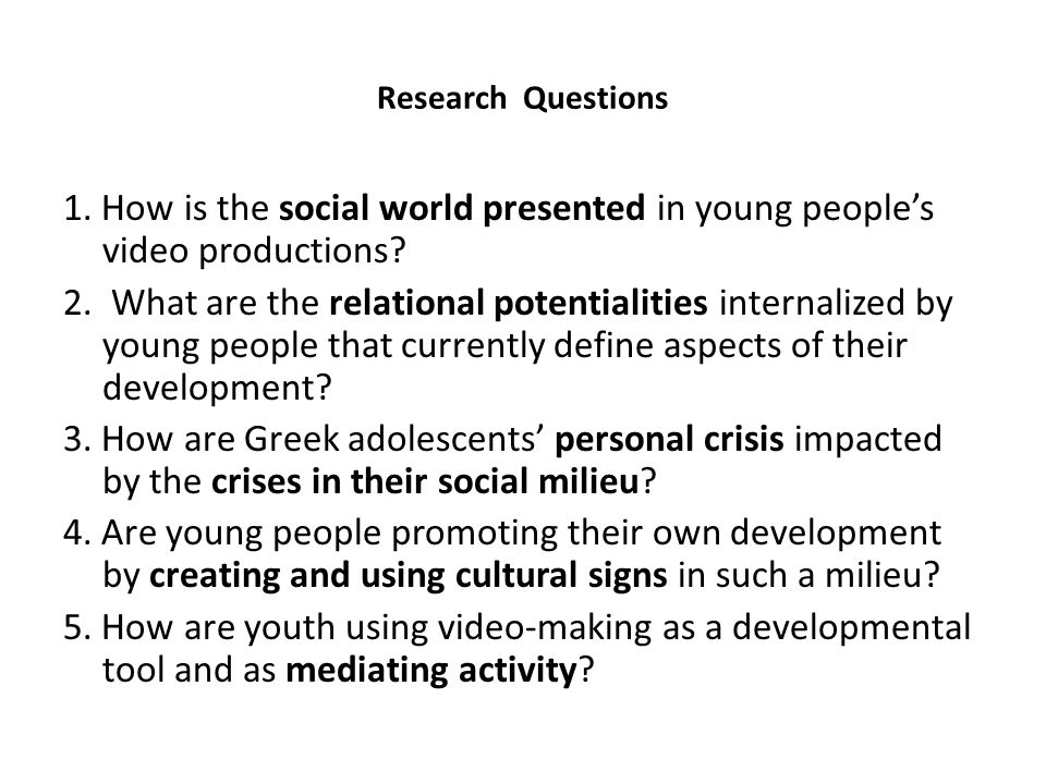 Research Questions 1. How is the social world presented in young people's video productions.