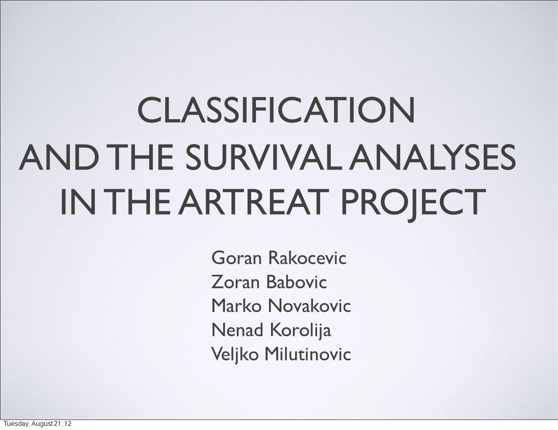 1/9 CLASSIFICATION AND THE SURVIVAL ANALYSES IN THE ARTREAT PROJECT Goran Rakocevic Zoran Babovic Marko Novakovic Nenad Korolija Veljko Milutinovic Tu