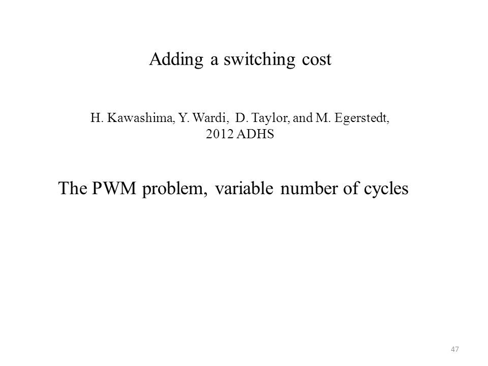 Adding a switching cost H. Kawashima, Y. Wardi, D. Taylor, and M. Egerstedt, 2012 ADHS TexPoint fonts used in EMF. Read the TexPoint manual before you