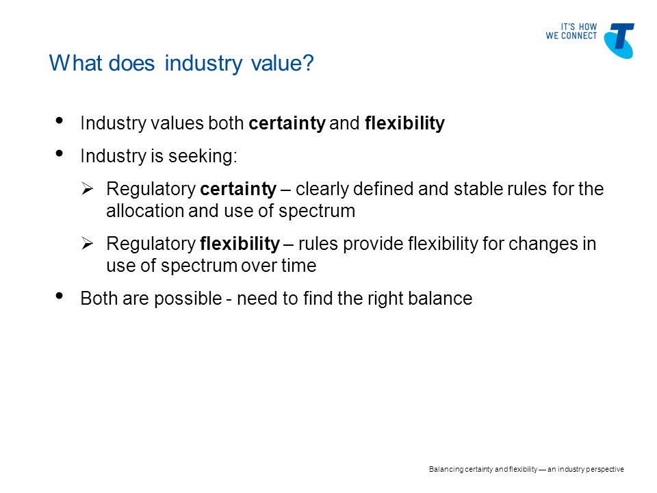 Industry values both certainty and flexibility Industry is seeking:  Regulatory certainty – clearly defined and stable rules for the allocation and u