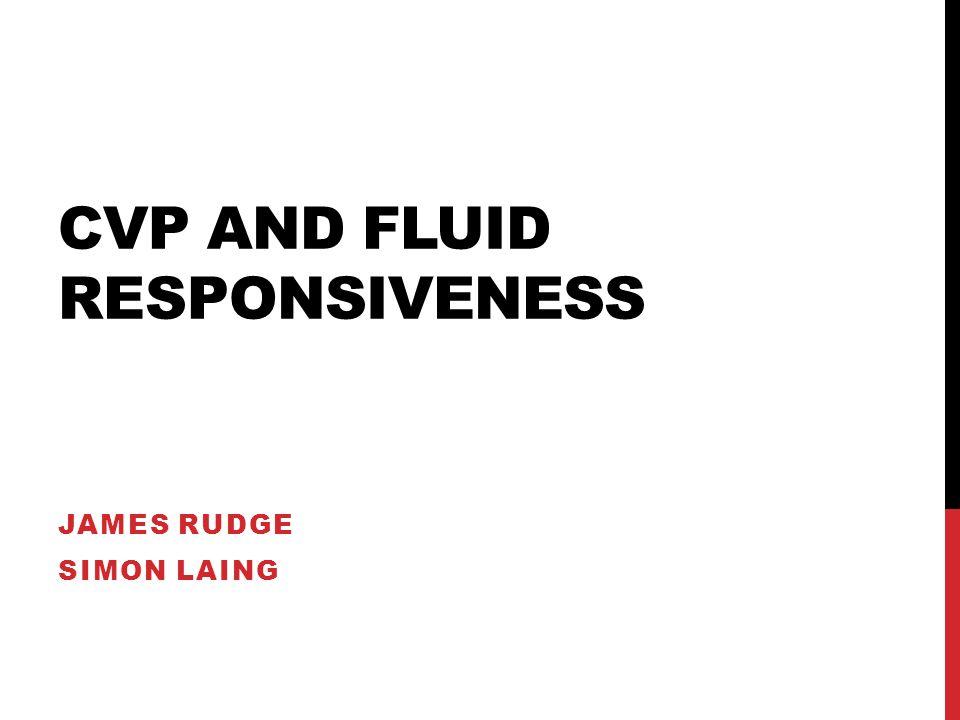 CVP AND FLUID RESPONSIVENESS JAMES RUDGE SIMON LAING