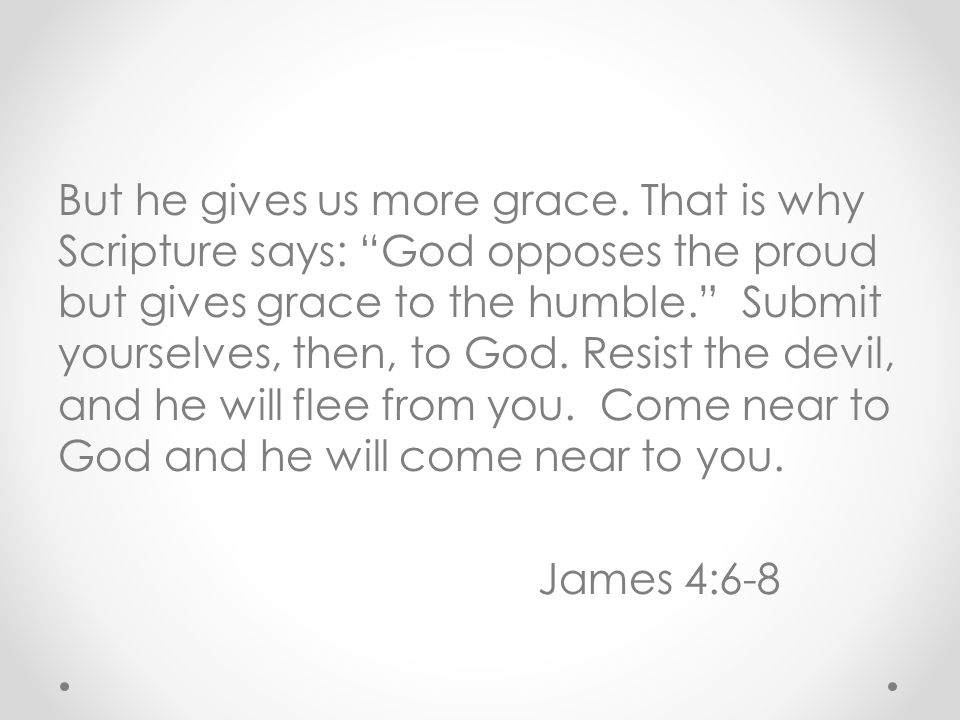 But he gives us more grace.