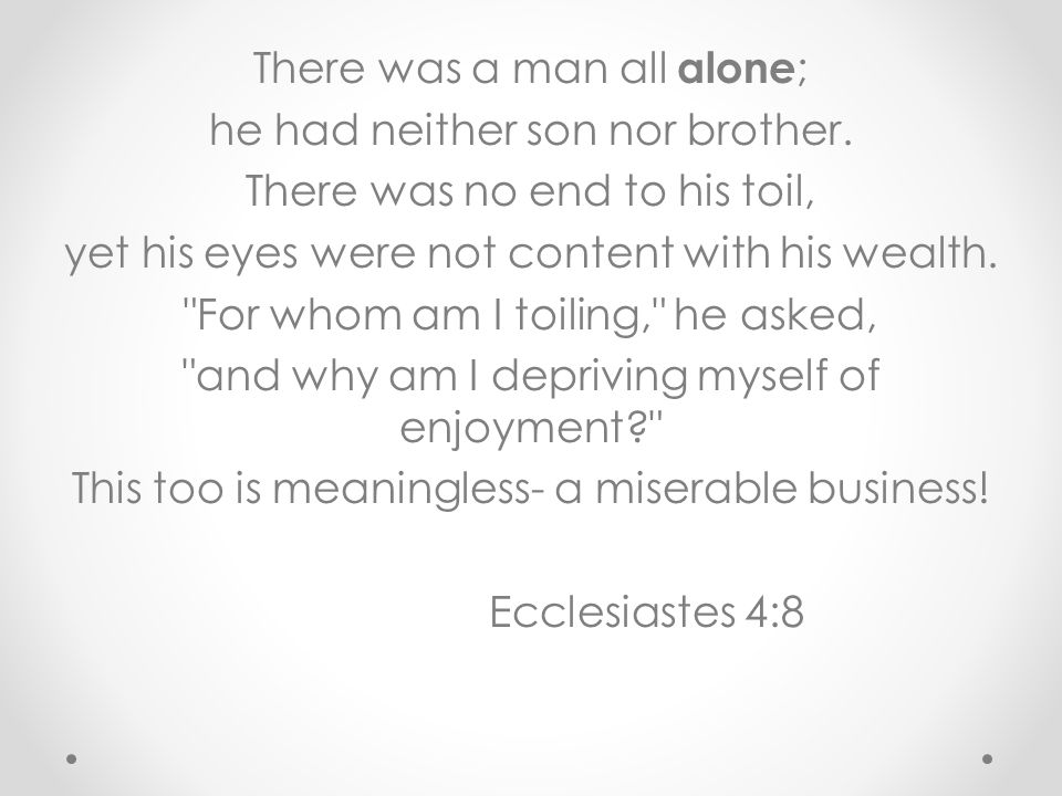 There was a man all alone ; he had neither son nor brother.