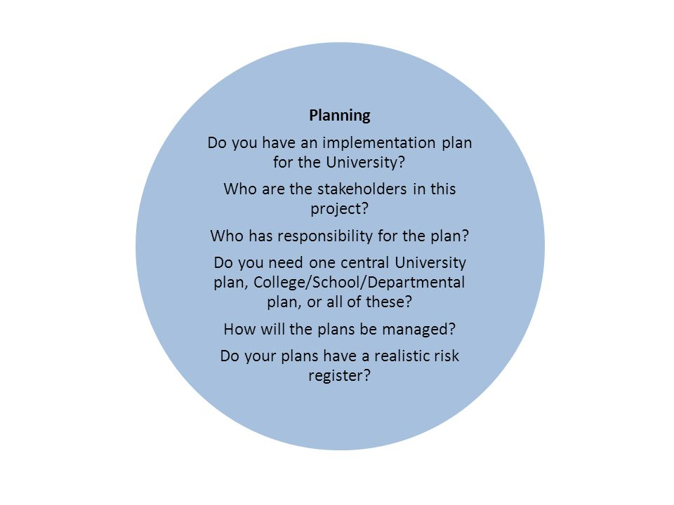 Planning Do you have an implementation plan for the University? Who are the stakeholders in this project? Who has responsibility for the plan? Do you
