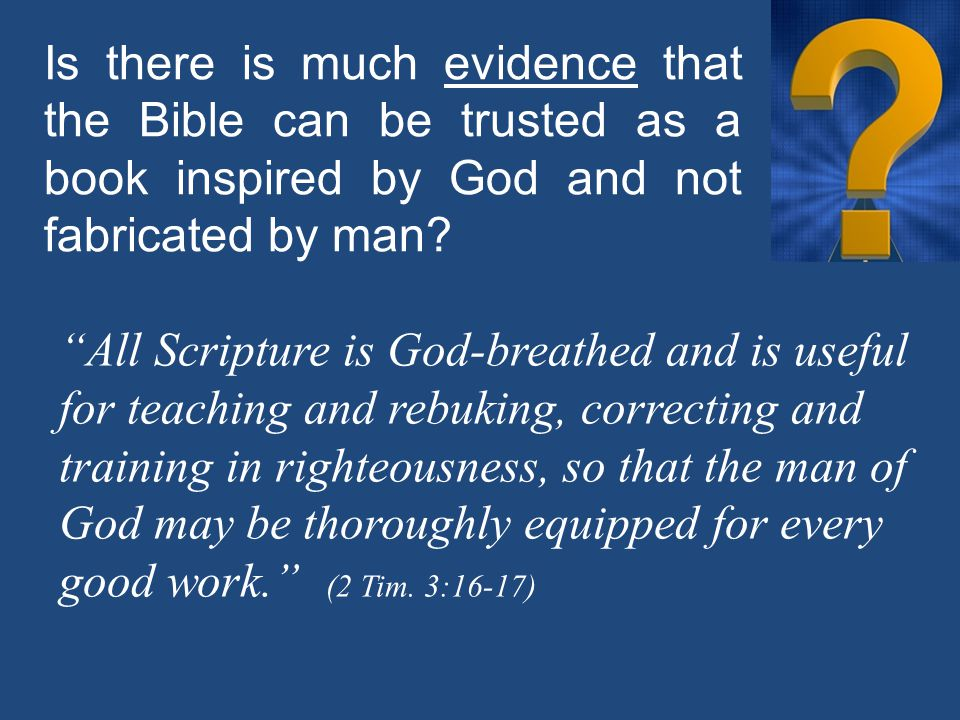 EVIDENCE ONE It is history accurate.The Bible is about real people, real places and real time.