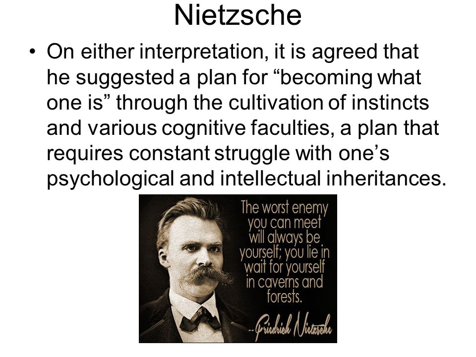"Nietzsche On either interpretation, it is agreed that he suggested a plan for ""becoming what one is"" through the cultivation of instincts and various"