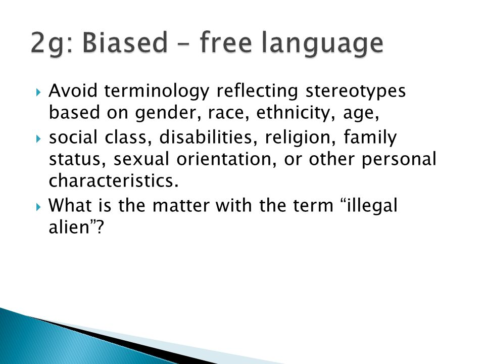  Avoid terminology reflecting stereotypes based on gender, race, ethnicity, age,  social class, disabilities, religion, family status, sexual orientation, or other personal characteristics.