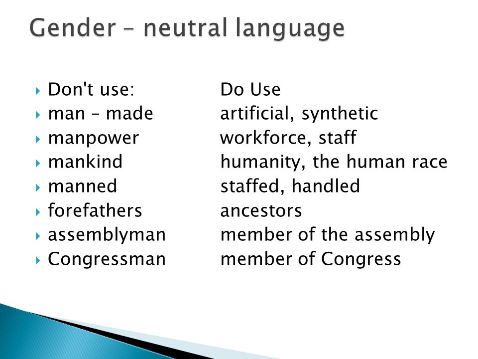  Don t use: Do Use  man – madeartificial, synthetic  manpowerworkforce, staff  mankindhumanity, the human race  mannedstaffed, handled  forefathersancestors  assemblymanmember of the assembly  Congressmanmember of Congress