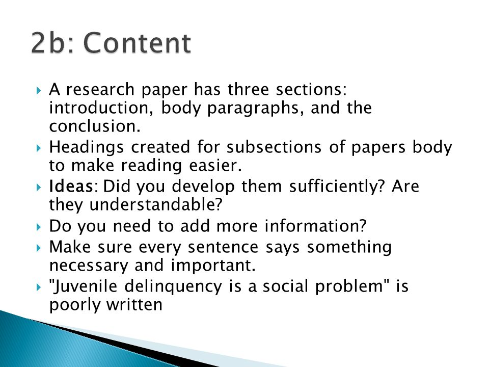  A research paper has three sections: introduction, body paragraphs, and the conclusion.