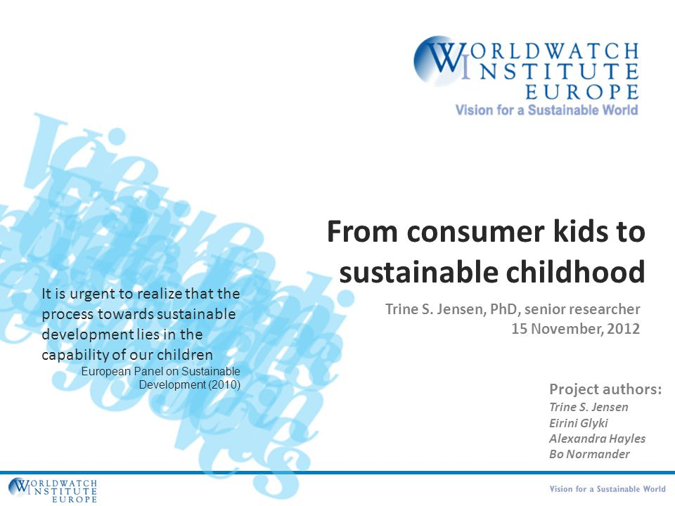 From consumer kids to sustainable childhood Trine S. Jensen, PhD, senior researcher 15 November, 2012 Project authors: Trine S. Jensen Eirini Glyki Al
