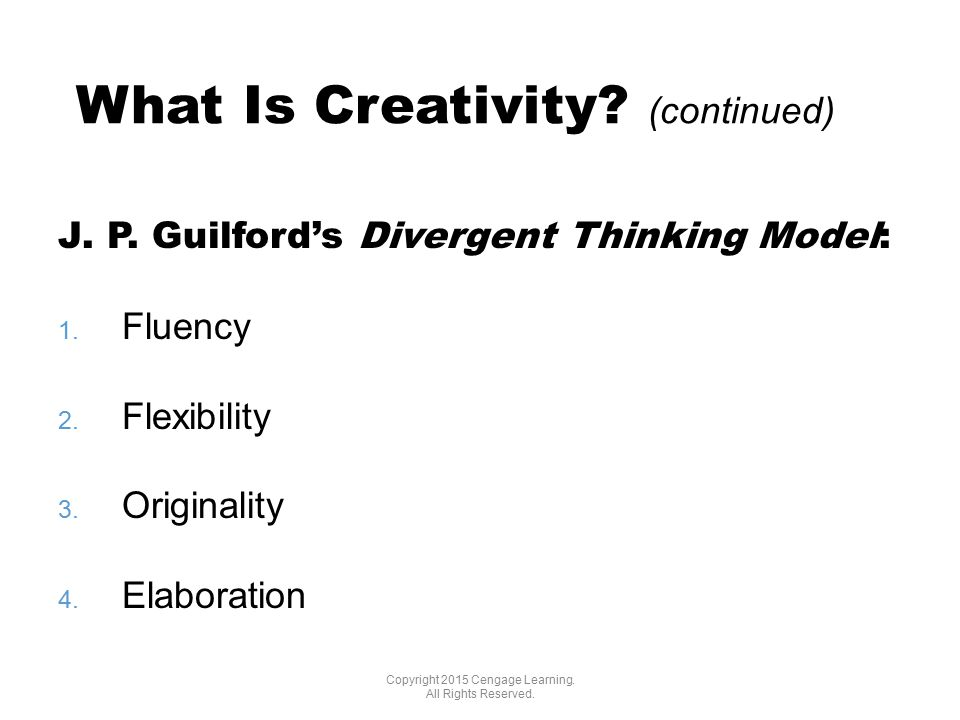 What Is Creativity. (continued) Copyright 2015 Cengage Learning.