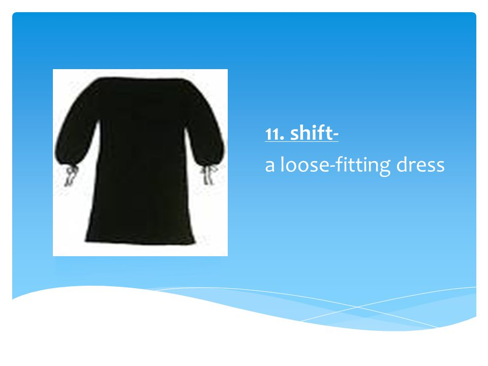 11. shift- a loose-fitting dress