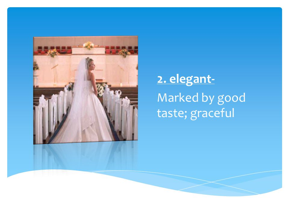 2. elegant- Marked by good taste; graceful