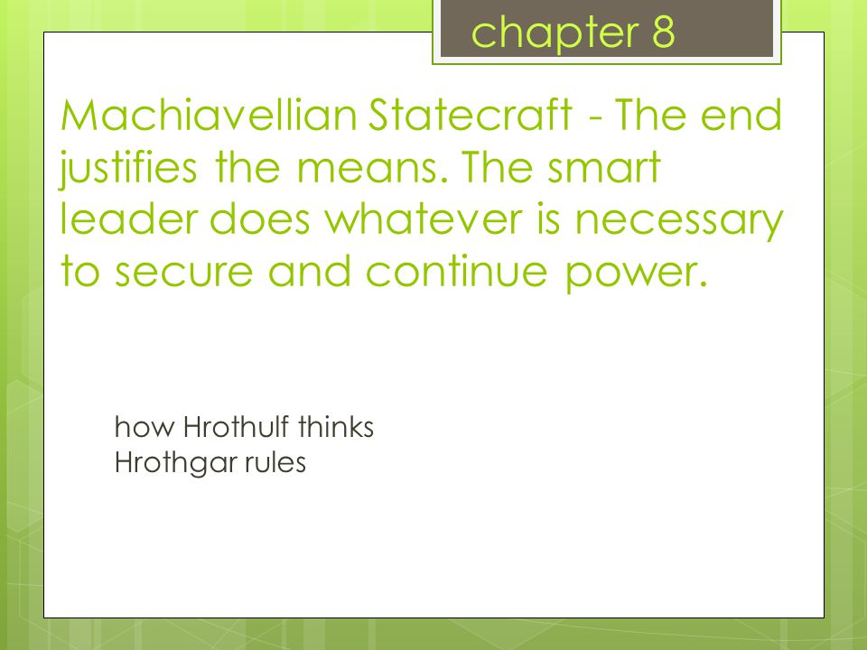 Machiavellian Statecraft - The end justifies the means.