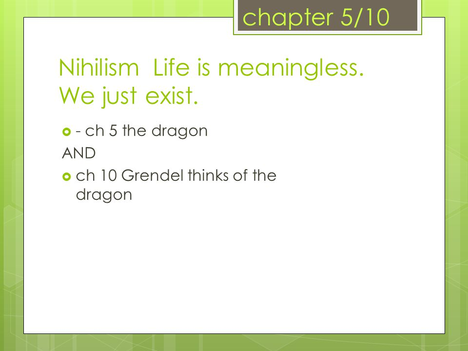 Nihilism Life is meaningless. We just exist.