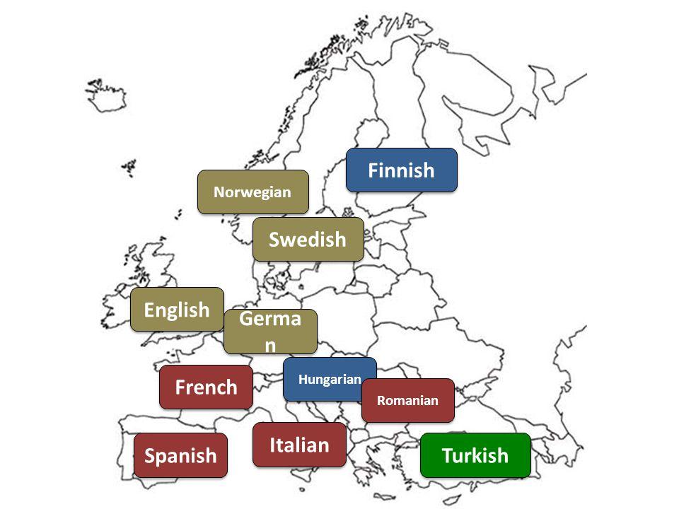 Germa n French English Spanish Italian Swedish Norwegian Finnish Hungarian Turkish Romanian