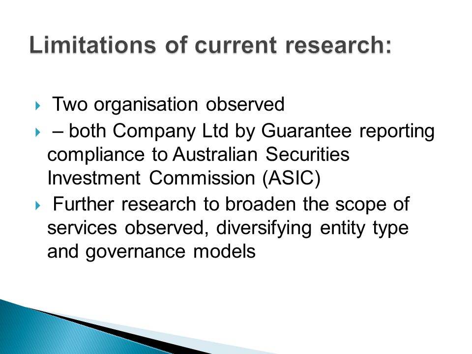  Two organisation observed  – both Company Ltd by Guarantee reporting compliance to Australian Securities Investment Commission (ASIC)  Further research to broaden the scope of services observed, diversifying entity type and governance models