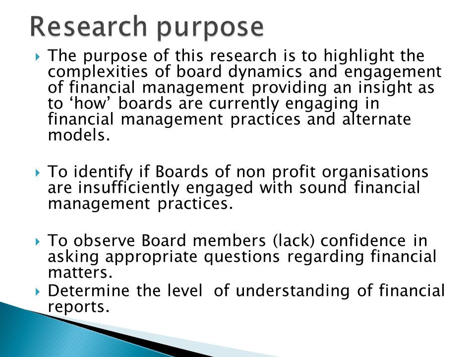  The purpose of this research is to highlight the complexities of board dynamics and engagement of financial management providing an insight as to 'how' boards are currently engaging in financial management practices and alternate models.