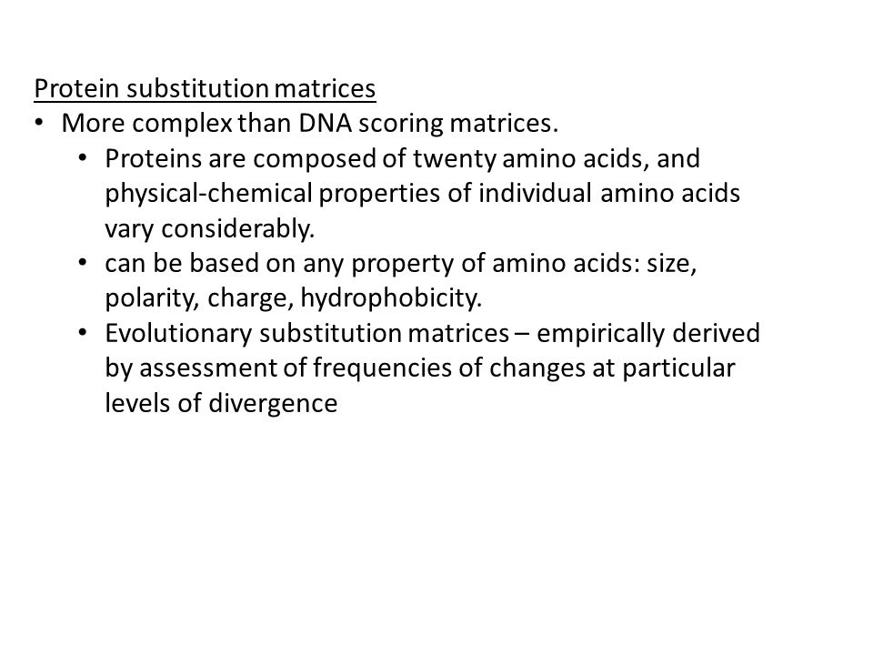 Protein substitution matrices More complex than DNA scoring matrices.