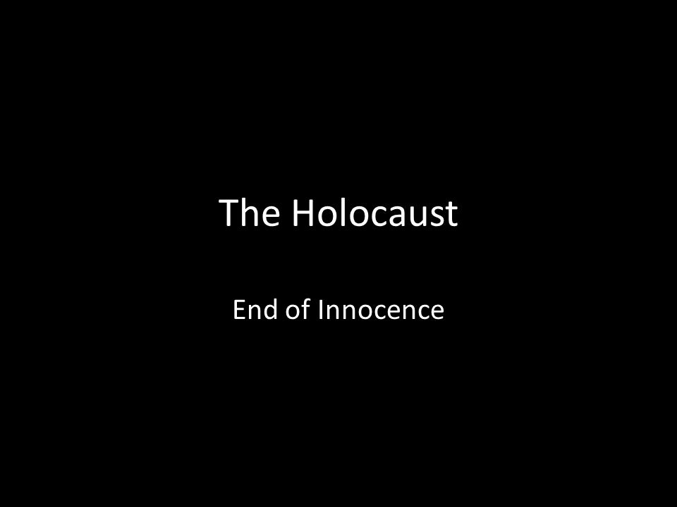 The Holocaust End of Innocence