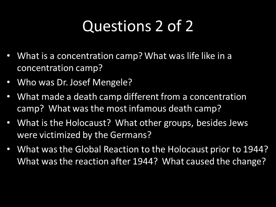 Questions 2 of 2 What is a concentration camp? What was life like in a concentration camp? Who was Dr. Josef Mengele? What made a death camp different