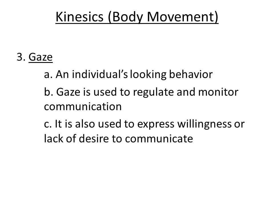 Kinesics (Body Movement) 3. Gaze a. An individual's looking behavior b.