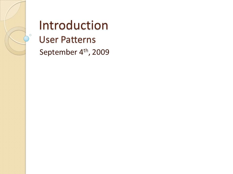 Introduction User Patterns September 4 th, 2009