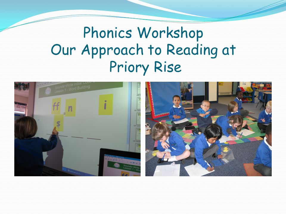Phonics Workshop Our Approach to Reading at Priory Rise