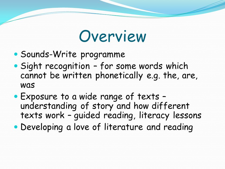 Overview Sounds-Write programme Sight recognition – for some words which cannot be written phonetically e.g.