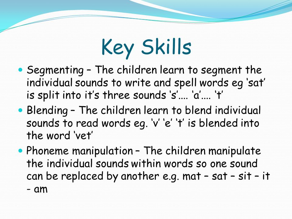 Progression Initial code – the children are taught the skills to segment, blend and manipulate sounds in words Extended code – the children learn that sounds can be spelled in more than one way e.g.