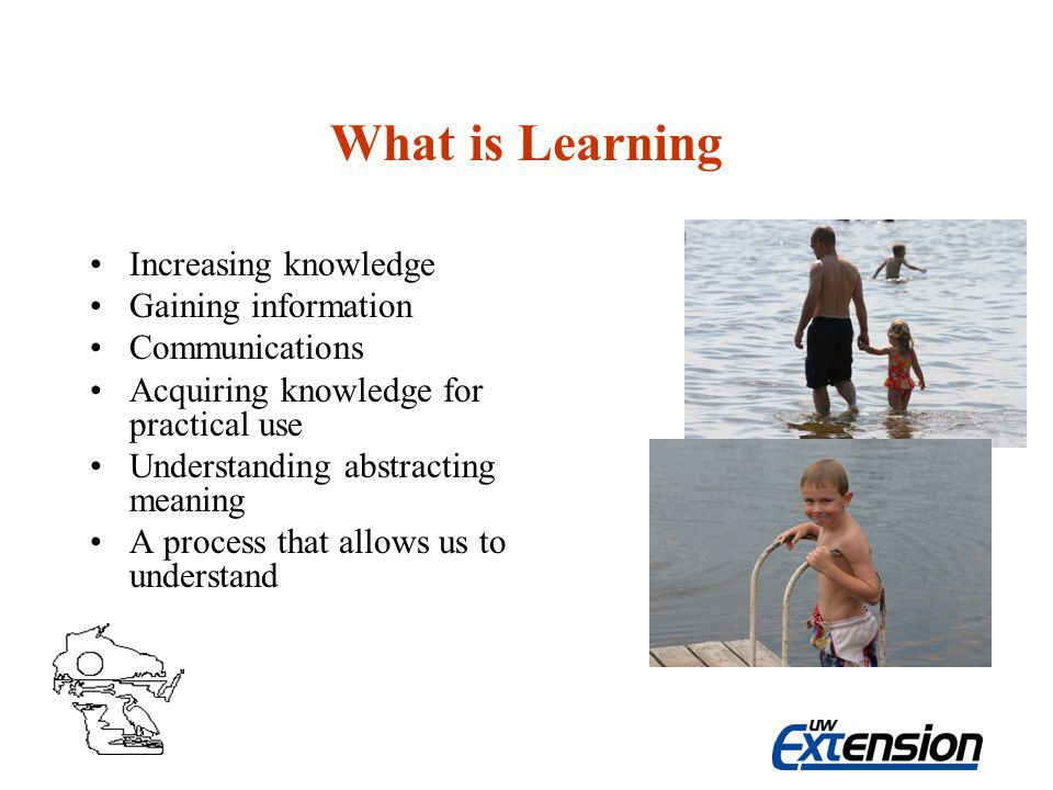 What is Learning Increasing knowledge Gaining information Communications Acquiring knowledge for practical use Understanding abstracting meaning A process that allows us to understand