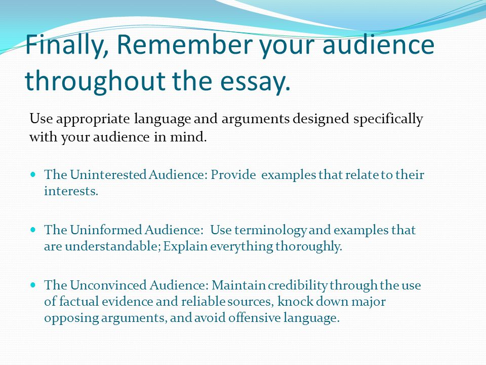Finally, Remember your audience throughout the essay.