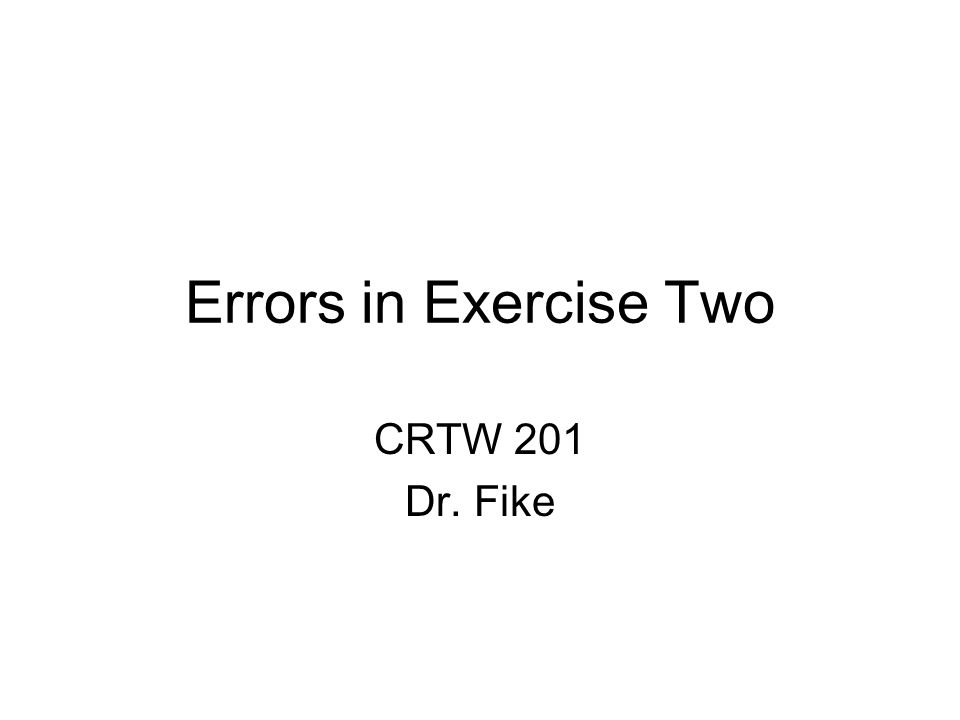 Errors in Exercise Two CRTW 201 Dr. Fike