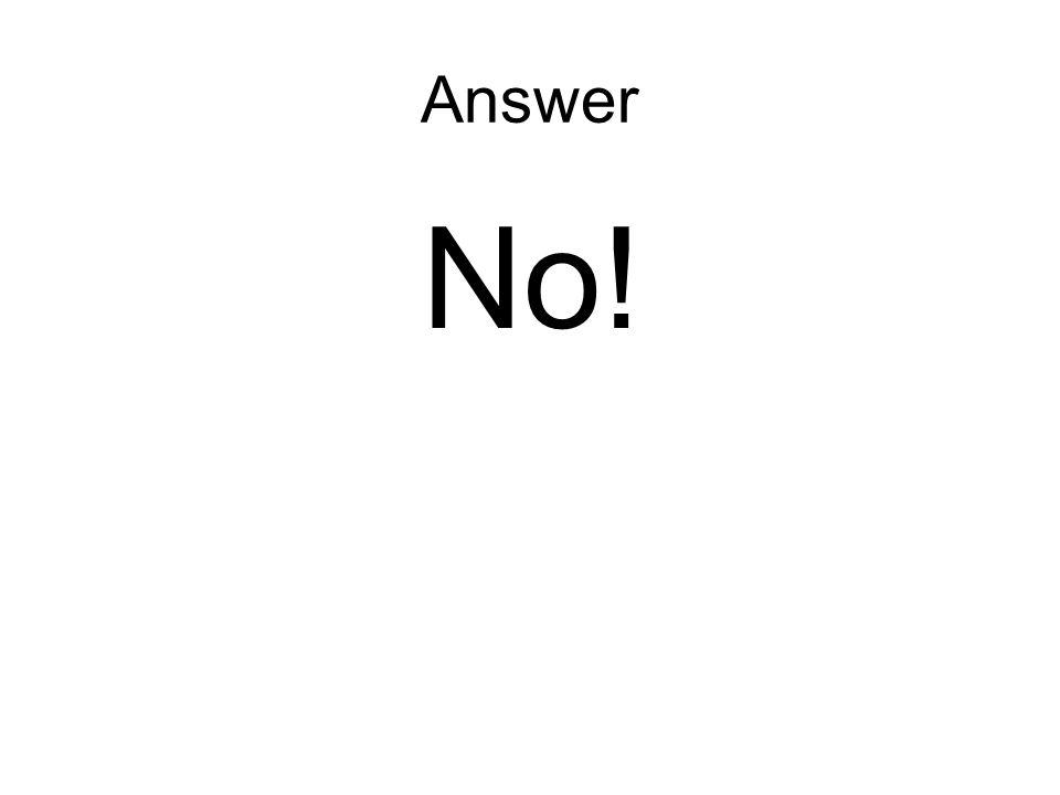Answer No!
