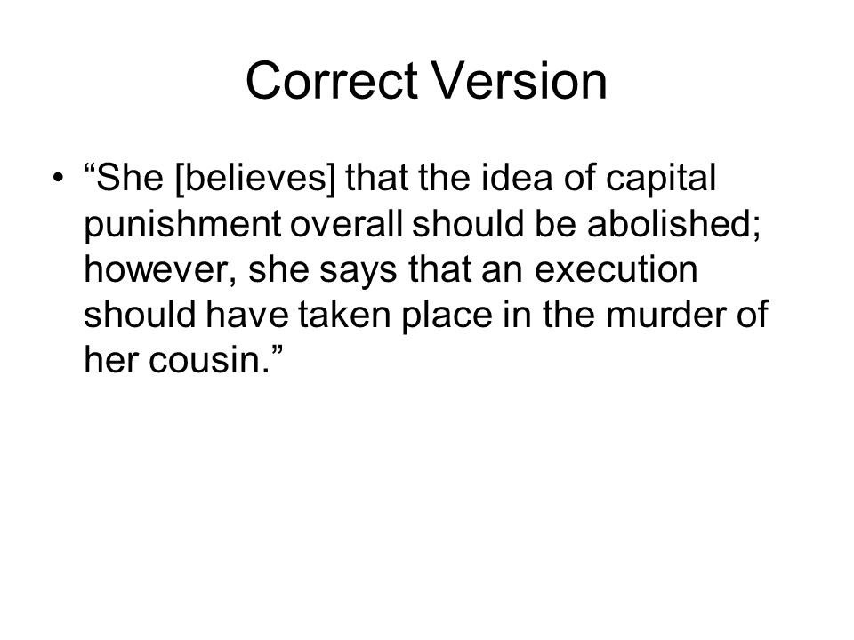 Correct Version She [believes] that the idea of capital punishment overall should be abolished; however, she says that an execution should have taken place in the murder of her cousin.