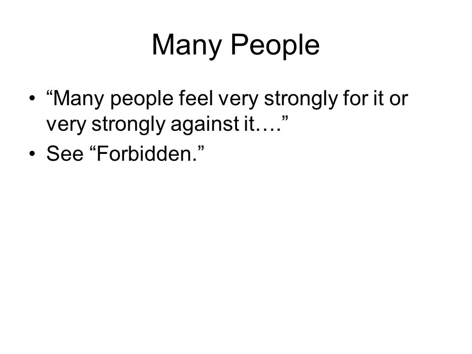 Many People Many people feel very strongly for it or very strongly against it…. See Forbidden.