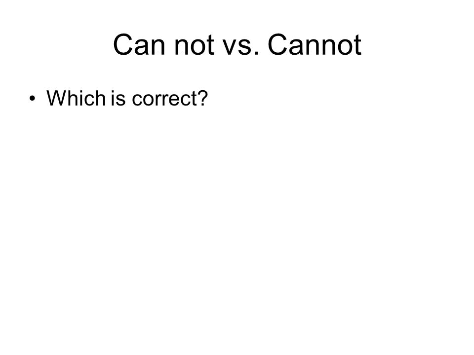 Can not vs. Cannot Which is correct?